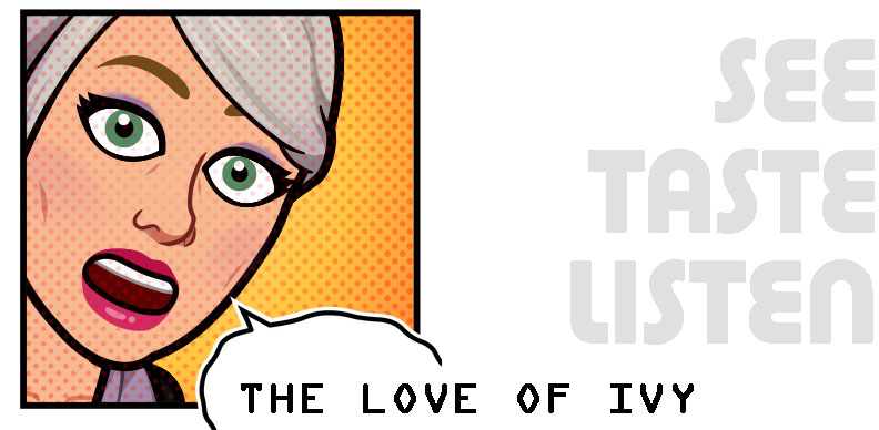 The Love of Ivy - See Taste Listen
